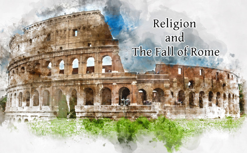 Religion When Rome Fell – Today's Relevance